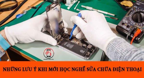 Những lưu ý khi học nghề sửa chữa điện thoại